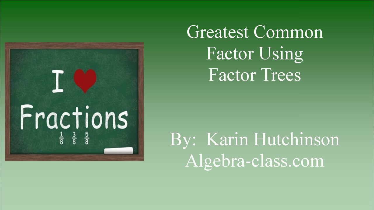 Finding the GCF using Factor Trees